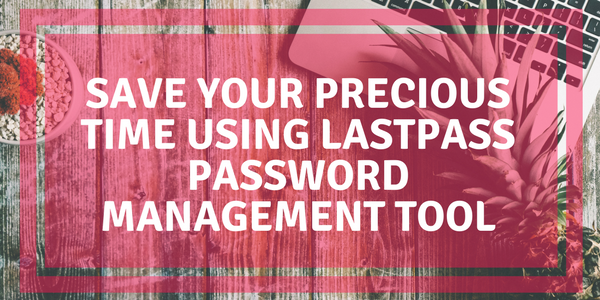 Save Your Precious Time Using Lastpass Password Management Tool